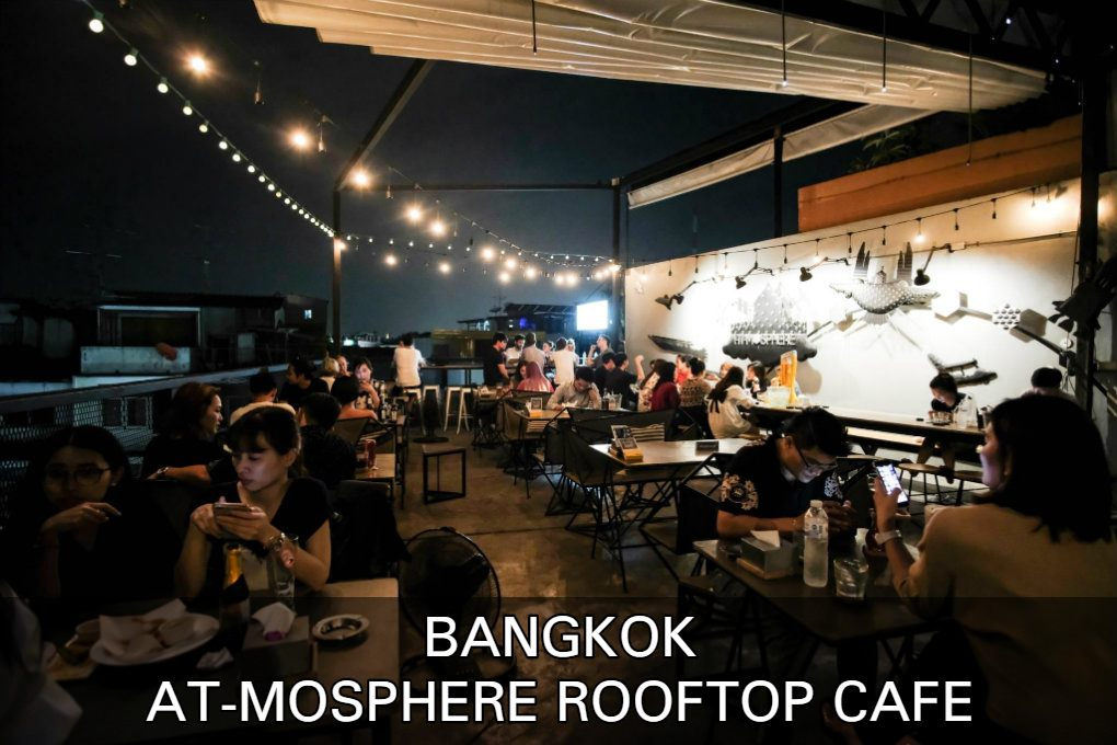 Lees Hier Alles Over At-Mosphere Rooftop Cafe In Bangkok, Thailand.
