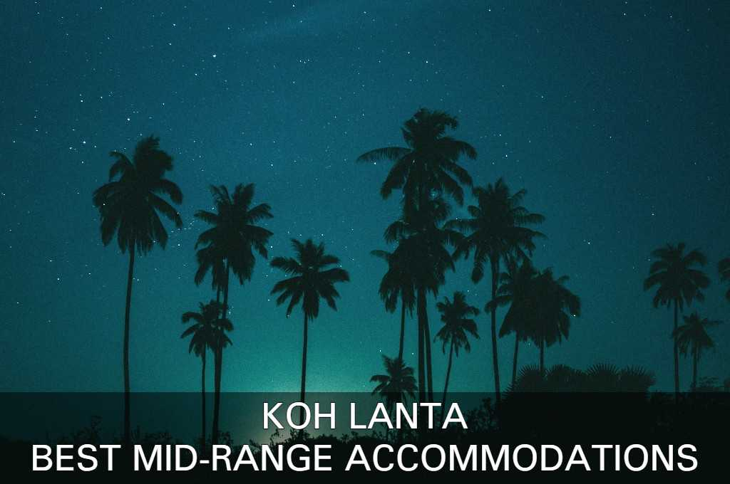 Check our list with best mid-range accommodations in Koh Lanta